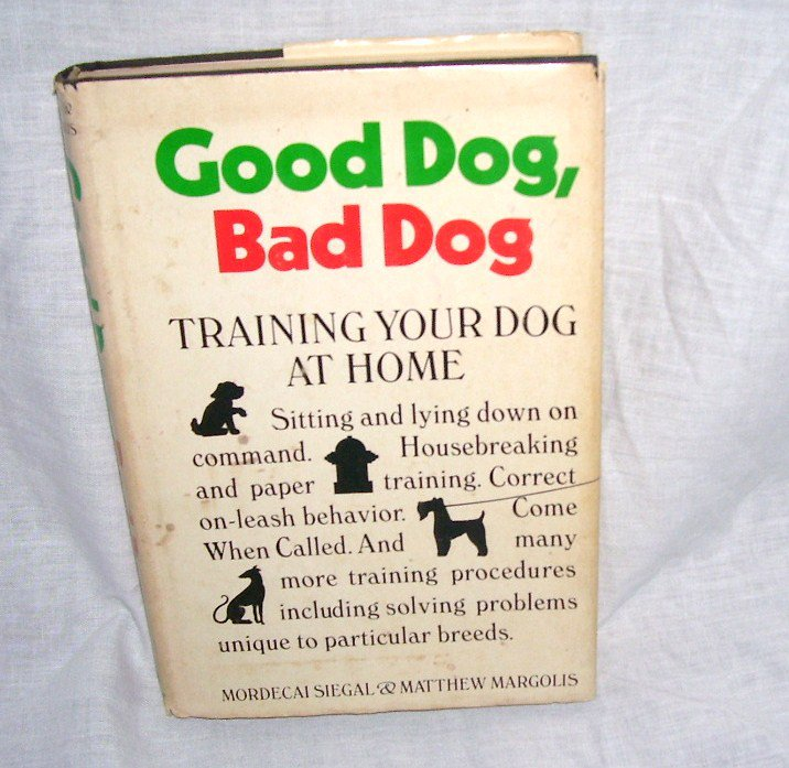 GOOD DOG, BAD DOG Training Your Dog At Home Book 1974 HC DJ
