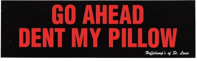 GO AHEAD DENT MY PILLOW Bumper Sticker