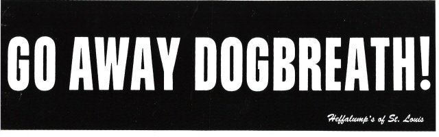 GO AWAY DOGBREATH! Bumper Sticker