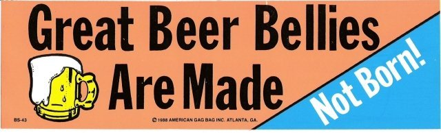 Great Beer Bellies Are Made Not Born! Bumper Sticker