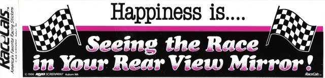 Happiness is Seeing the Race in Your Rear View Mirror! Bumper Sticker