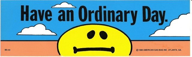 Have an Ordinary Day. Bumper Sticker