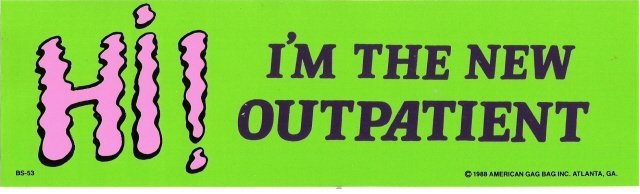 HI! I'M THE NEW OUTPATIENT Bumper Sticker