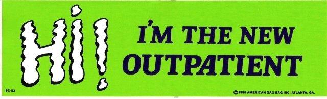 HI! I'M THE NEW OUTPATIENT Bumper Sticker