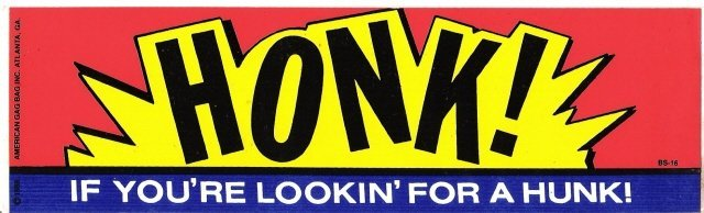 HONK IF YOU'RE LOOKIN' FOR A HUNK! Bumper Sticker