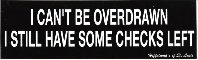 I CAN'T BE OVERDRAWN I STILL HAVE SOME CHECKS LEFT Bumper Sticker