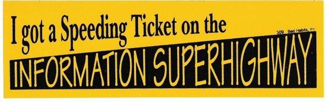 I got a Speeding Ticket on the INFORMATION SUPERHIGHWAY Bumper Sticker