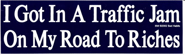 I Got In A Traffic Jam On My Road To Riches Bumper Sticker