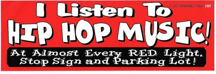 I Listen To HIP HOP MUSIC At Almost Every RED Light, Stop Sign and Parking Lot! Bumper Sticker