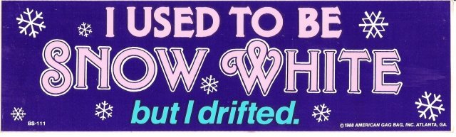 I USED TO BE SNOW WHITE but I drifted. Bumper Sticker