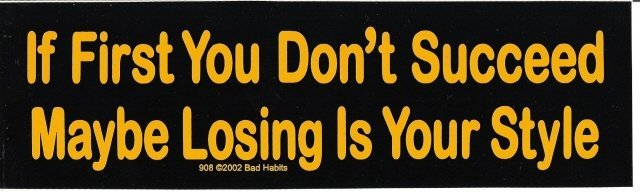 If First You Don't Succeed Maybe Losing Is Your Style Bumper Sticker