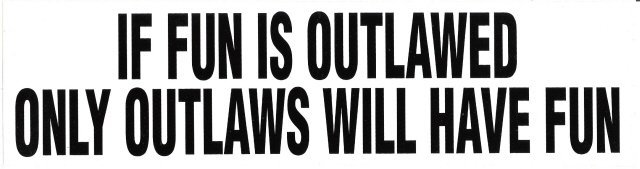 IF FUN IS OUTLAWED ONLY OUTLAWS WILL HAVE FUN Bumper Sticker