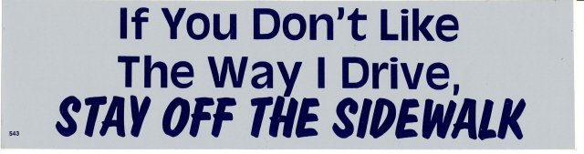 If You Don't Like The Way I Drive, STAY OFF THE SIDEWALK Bumper Sticker