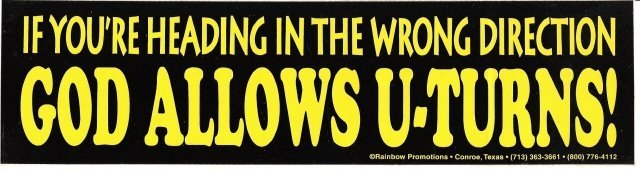 IF YOU'RE HEADING IN THE WRONG DIRECTION GOD ALLOWS U-TURNS! Bumper Sticker