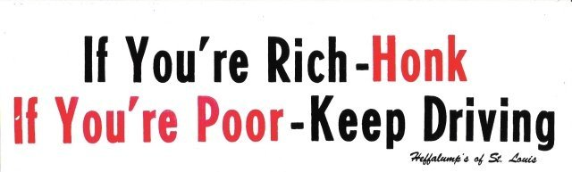 If You're Rich - Honk If You're Poor - Keep Driving Bumper Sticker