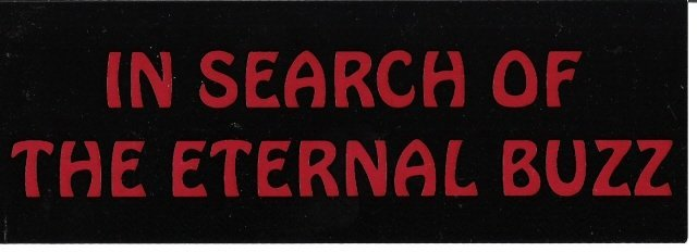 IN SEARCH OF THE ETERNAL BUZZ Bumper Sticker