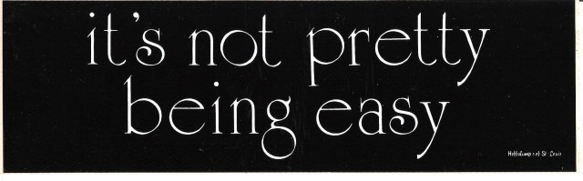 it's not pretty being easy Bumper Sticker