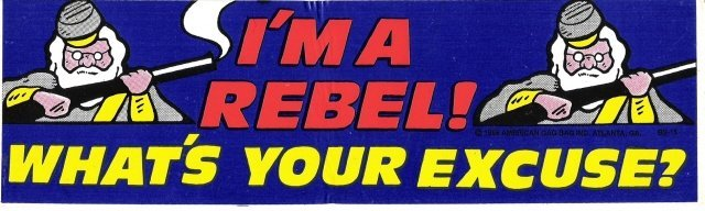 I'M A REBEL! WHAT'S YOUR EXCUSE? Bumper Sticker
