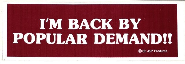 I'M BACK BY POPULAR DEMAND!! Bumper Sticker