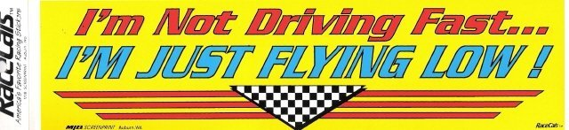 I'm Not Driving Fast I'M JUST FLYING LOW! Bumper Sticker
