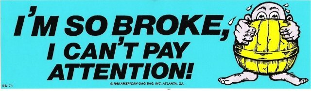 I'M SO BROKE, I CAN'T PAY ATTENTION! Bumper Sticker