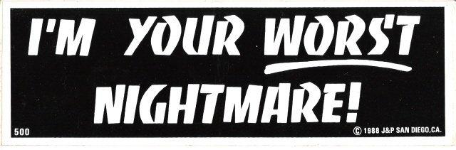 I'M YOUR WORST NIGHTMARE! Bumper Sticker