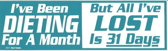 I've Been DIETING For A Month But All I've LOST Is 31 Days Bumper Sticker