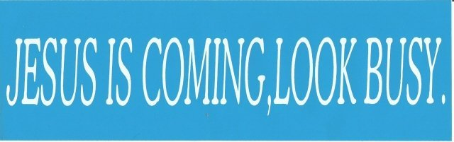 JESUS IS COMING, LOOK BUSY Bumper Sticker