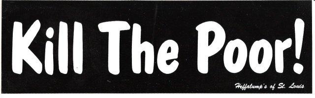 Kill The Poor! Bumper Sticker