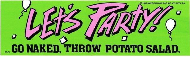 LET'S PARTY! GO NAKED, THROW POTATO SALAD. Bumper Sticker