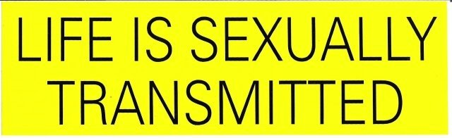 LIFE IS SEXUALLY TRANSMITTED Bumper Sticker
