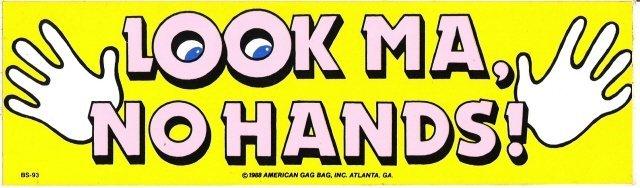 LOOK MA, NO HANDS! Bumper Sticker