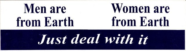 Men are from Earth Women are from Earth Just deal with it Bumper Sticker