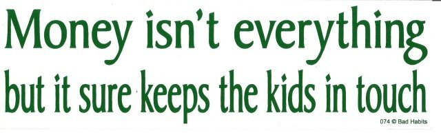 Money isn't everything but it sure keeps the kids in touch. Bumper Sticker