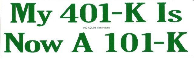My 401-K Is Now A 101-K Bumper Sticker