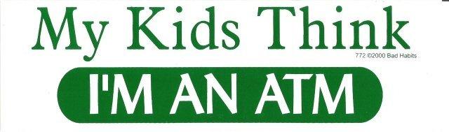 My Kids Think I'M AN ATM Bumper Sticker