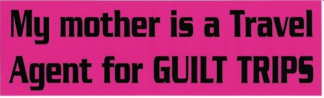 My mother is a Travel Agent For GUILT TRIPS Bumper Sticker