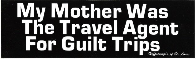 My Mother Was The Travel Agent For Guilt Trips Bumper Sticker