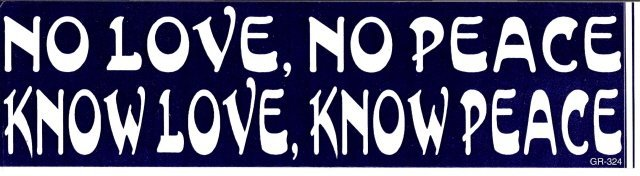 NO LOVE, NO PEACE KNOW LOVE, KNOW PEACE Bumper Sticker