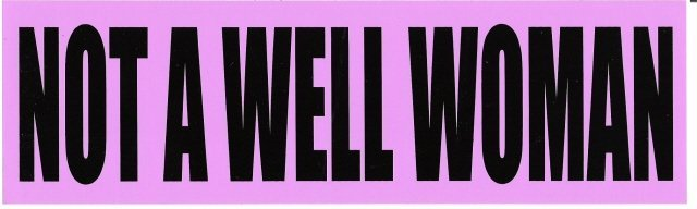NOT A WELL WOMAN Bumper Sticker