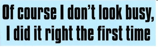 Of course I don't look busy, I did it right the first time Bumper Sticker