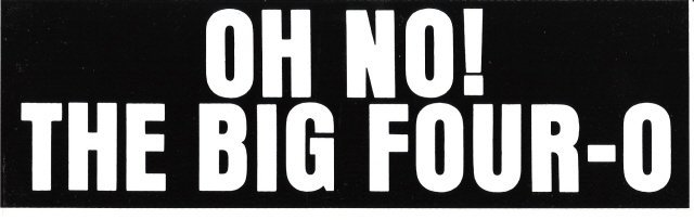 OH NO! THE BIG FOUR-O Bumper Sticker
