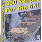 300 Mouthwatering Recipes For The Grill eBook