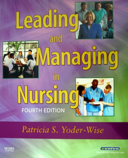 Leading and Managing in Nursing: ISBN-10: 0323039006, ISBN-13: 978-0323039000