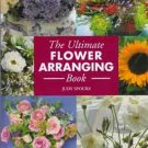 The Ultimate Flower Arranging Book - Art & Methods