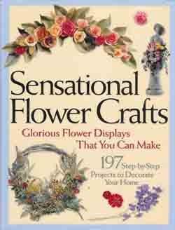 Sensational Flower Crafts - Beautiful How-to Book