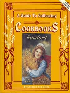 Guide to Collecting Cookbooks - Bob Allen - Collector's Classic