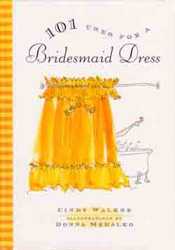 101 Uses for a Bridesmaid Dress - By Cindy Walker