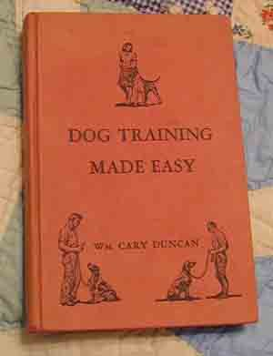 Dog Training Made Easy    William Cary Duncan   1940   1st Edition