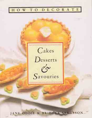 How to Decorate Cakes, Desserts & Savouries   Beautiful cookbook!